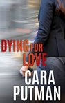 Dying for Love (Hidden Justice)….by Cara Putman