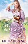 Holding the Fort (The Fort Reno Series Book #1) by Regina Jennings