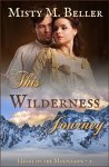 This Wilderness Journey (Heart of the Mountains Book 2)  by Misty M.Beller