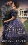 The Heart of Home  by Stephenia H.McGee